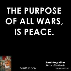 The purpose of all wars, is peace.