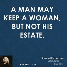 A man may keep a woman, but not his estate.