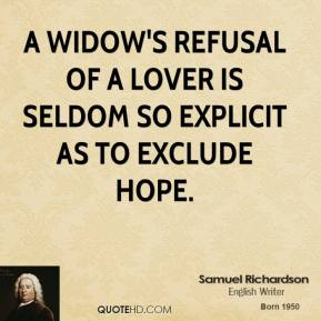 A widow's refusal of a lover is seldom so explicit as to exclude hope.