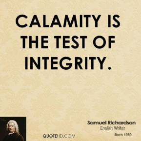 Calamity is the test of integrity.