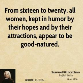 From sixteen to twenty, all women, kept in humor by their hopes and by their attractions, appear to be good-natured.