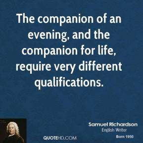 Samuel Richardson - The companion of an evening, and the companion for life, require very different qualifications.