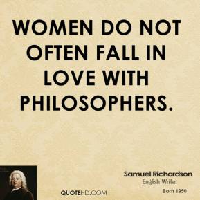 Women do not often fall in love with philosophers.