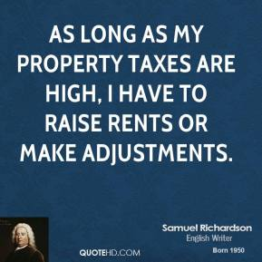 As long as my property taxes are high, I have to raise rents or make adjustments.