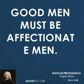 Good men must be affectionate men.