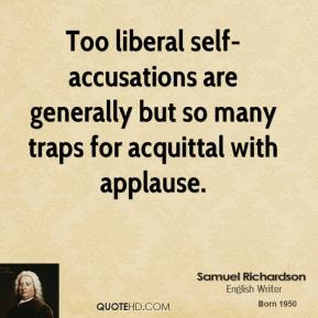 Too liberal self-accusations are generally but so many traps for acquittal with applause.