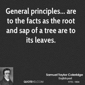 General principles... are to the facts as the root and sap of a tree are to its leaves.