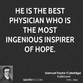 He is the best physician who is the most ingenious inspirer of hope.