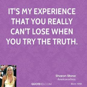 It's my experience that you really can't lose when you try the truth.