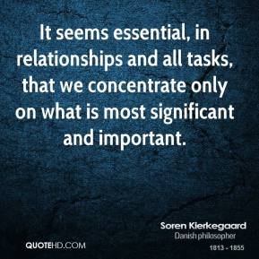 It seems essential, in relationships and all tasks, that we concentrate only on what is most significant and important.