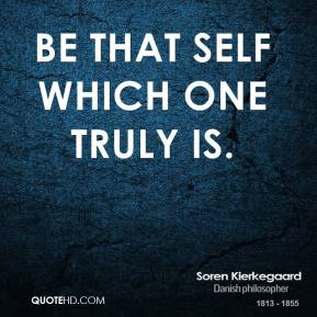 Be that self which one truly is.