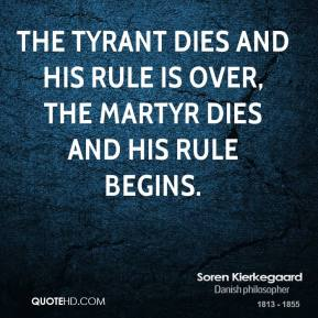 The tyrant dies and his rule is over, the martyr dies and his rule begins.