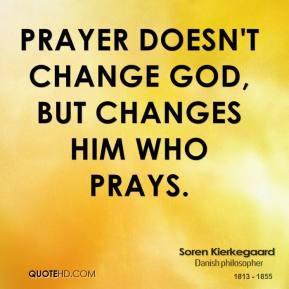 Prayer doesn't change God, but changes him who prays.