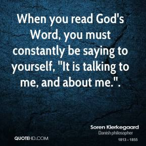 When you read God's Word, you must constantly be saying to yourself, ''It is talking to me, and about me.''.