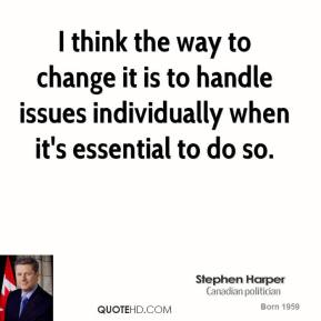 I think the way to change it is to handle issues individually when it's essential to do so.