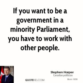 If you want to be a government in a minority Parliament, you have to work with other people.