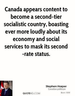 Canada appears content to become a second-tier socialistic country, boasting ever more loudly about its economy and social services to mask its second-rate status.