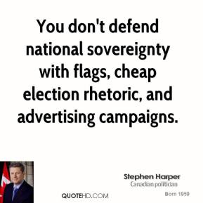 You don't defend national sovereignty with flags, cheap election rhetoric, and advertising campaigns.
