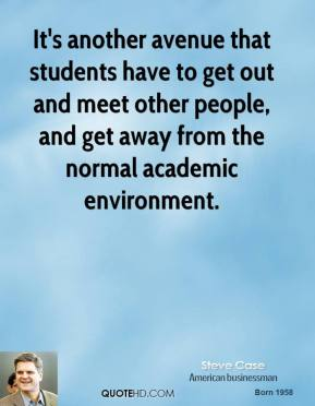 It's another avenue that students have to get out and meet other people, and get away from the normal academic environment.