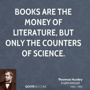 Books are the money of Literature, but only the counters of Science.