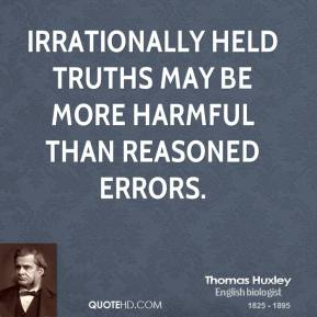 Irrationally held truths may be more harmful than reasoned errors.