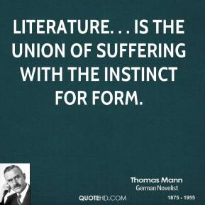 Literature. . . is the union of suffering with the instinct for form.