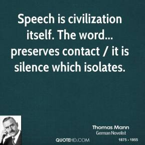 Speech is civilization itself. The word... preserves contact / it is silence which isolates.