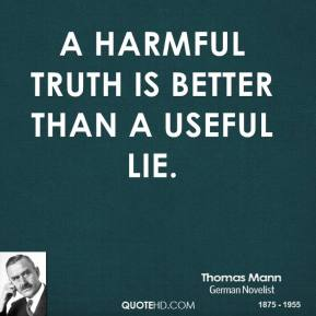 A harmful truth is better than a useful lie.