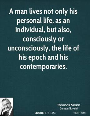 A man lives not only his personal life, as an individual, but also, consciously or unconsciously, the life of his epoch and his contemporaries.