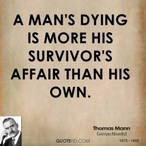 A man's dying is more his survivor's affair than his own.