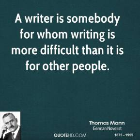 A writer is somebody for whom writing is more difficult than it is for other people.