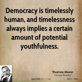 Democracy is timelessly human, and timelessness always implies a certain amount of potential youthfulness.