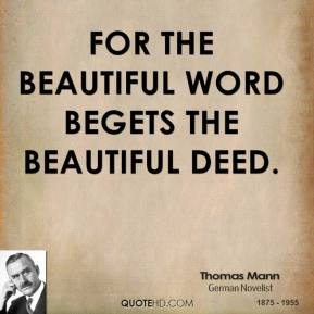 For the beautiful word begets the beautiful deed.