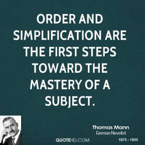 Order and simplification are the first steps toward the mastery of a subject.