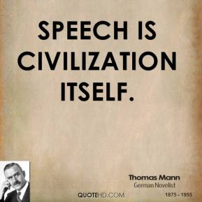 Speech is civilization itself.