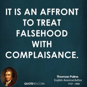 Thomas Paine - It is an affront to treat falsehood with complaisance.