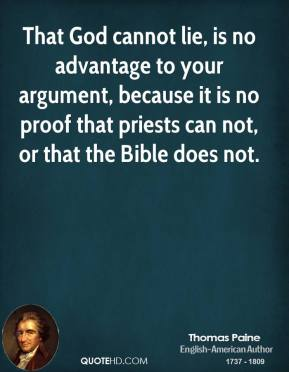 That God cannot lie, is no advantage to your argument, because it is no proof that priests can not, or that the Bible does not.