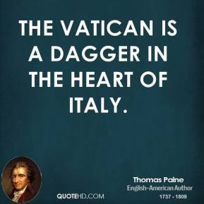 Thomas Paine - The Vatican is a dagger in the heart of Italy.