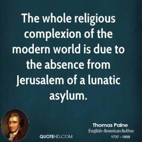 The whole religious complexion of the modern world is due to the absence from Jerusalem of a lunatic asylum.