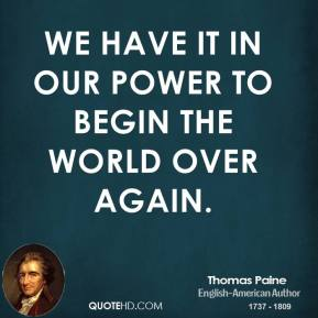Thomas Paine - We have it in our power to begin the world over again.