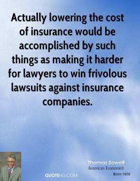 Actually lowering the cost of insurance would be accomplished by such things as making it harder for lawyers to win frivolous lawsuits against insurance companies.