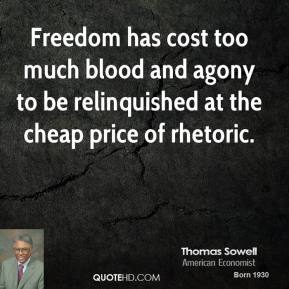 Freedom has cost too much blood and agony to be relinquished at the cheap price of rhetoric.