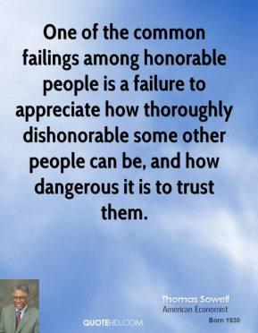One of the common failings among honorable people is a failure to appreciate how thoroughly dishonorable some other people can be, and how dangerous it is to trust them.