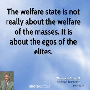 The welfare state is not really about the welfare of the masses. It is about the egos of the elites.