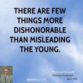 Thomas Sowell - There are few things more dishonorable than misleading the young.