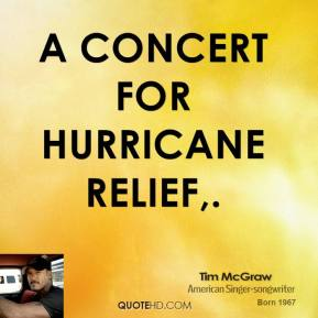 Tim McGraw  - A Concert for Hurricane Relief.