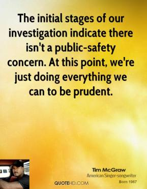 Tim McGraw  - The initial stages of our investigation indicate there isn't a public-safety concern. At this point, we're just doing everything we can to be prudent.
