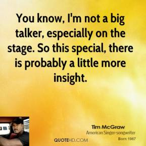 Tim McGraw  - You know, I'm not a big talker, especially on the stage. So this special, there is probably a little more insight.