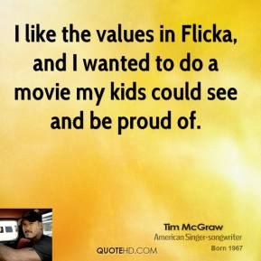 I like the values in Flicka, and I wanted to do a movie my kids could see and be proud of.
