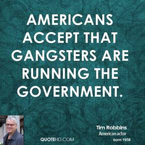 Americans accept that gangsters are running the government.